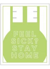 Feel Sick? Stay Home - Green